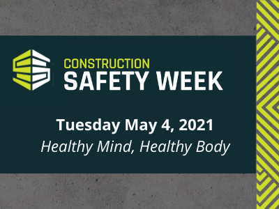 Construction Safety Week – Healthy Mind, Healthy Body
